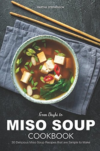 - From Dashi to Miso Soup Cookbook: 30 Delicious Miso Soup Recipes that are Simple to Make