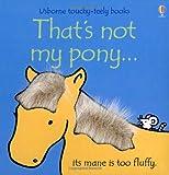 That's Not My Pony (Usborne Touchy-Feely Books)