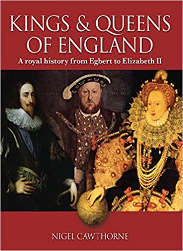 Kings /& Queens of England A Royal History from Egbert to Elizabeth II