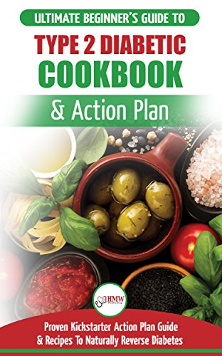 Type 2 Diabetes Cookbook & Action Plan: The Ultimate Beginner's Diabetic Diet Cookbook & Kickstarter Action Plan Guide to Naturally Reverse Diabetes + Proven, Easy & Healthy Type 2 Diabetic Recipes (Best Smoothies For Pregnancy)