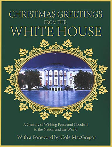 Christmas Greetings from the White House: A Century of Wishing Peace and Goodwill to the Nation and the World