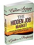 The Career Artisan Series - The Hidden Job Market - Proven Strategies, Done-For-You Letters & Phone Scripts (The Career Artisan Series - Guide For The Perplexed Book 2)