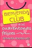 Bienvenida Al Club de las Cuarentonas Felices, Rosaura Rodriguez, 9681344065