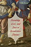 Friendship, Love, and Trust in Renaissance Florence, Kent, Dale, 0674031377