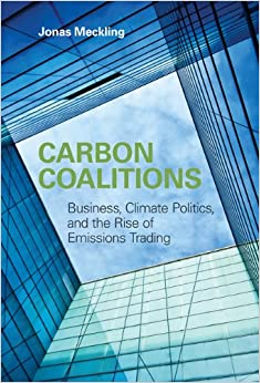 Carbon Coalitions: Business, Climate Politics, and the Rise of Emissions Trading (MIT Press)