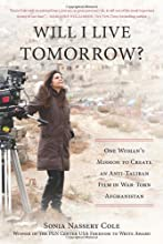 Will I Live Tomorrow?: One Woman's Mission to Create an Anti-Taliban Film in War-Torn Afghanistan