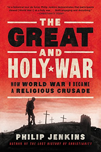 Download The Great and Holy War: How World War I Became a Religious Crusade PDF