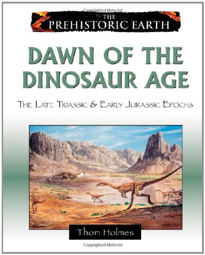 Dawn of the Dinosaur Age: The Late Triassic & Early Jurassic Epochs (Prehistoric Earth)