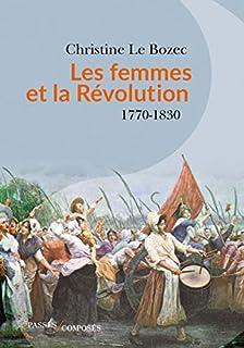 Les femmes et la Révolution : 1770-1830, Le Bozec, Christine