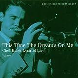This Time The Dream's On Me: Chet Baker Quartet Live;Volume 1