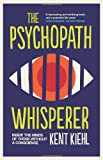 The Psychopath Whisperer: Inside the Minds of Those Without a Conscience