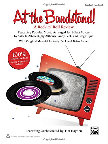 Bandstand Music (At the Bandstand!: A Rock 'n' Roll Review Featuring Popular Music Arranged for 2-Part Voices (Kit), Book & CD (Book is 100% Reproducible))