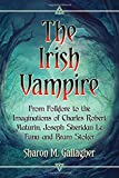 img - for The Irish Vampire: From Folklore to the Imaginations of Charles Robert Maturin, Joseph Sheridan Le Fanu and Bram Stoker book / textbook / text book