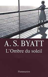 L'ombre du soleil par Antonia Susan Byatt
