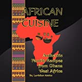 African Cuisine: Authentic Family Recipes from Ghana West Africa
