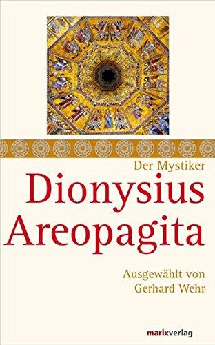 Dionysius Areopagita: Schriften, ausgewählt und kommentiert von Gerhard Wehr (Die Mystiker)