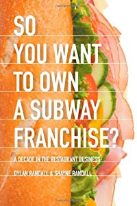 So You Want to Own a Subway Franchise? a Decade in the Restaurant Business from Eloquent Books
