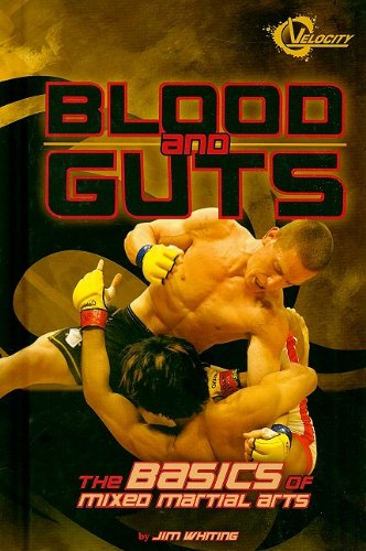 Blood and Guts: The Basics of Mixed Martial Arts (The World of Mixed Martial Arts)