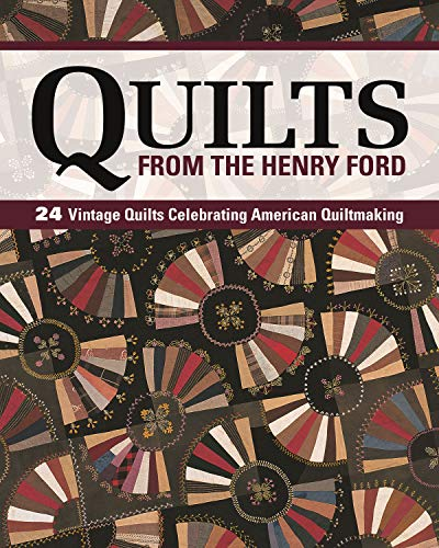 Quilts from the Henry Ford Museum: 24 Vintage Quilts Celebrating American Quiltmaking (Landauer) Projects for Red & White, Susan McCord, Log Cabin, Applique, and Patchwork, with Full-Size Patterns