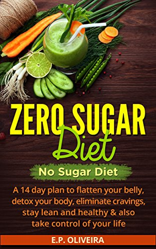 Zero Sugar Detox Diet: The 14-Day Plan to Detox your Body, Eliminate Cravings, Stop Sugar Addiction & Stay Lean and Healthy for Life (Loose weight the healthy way! Book 1) (The Plan Eliminate The Surprising Healthy Foods)