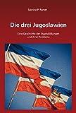 Die drei Jugoslawien: Eine Geschichte der Staatsbildungen und ihrer Probleme (Südosteuropäische Arbeiten, Band 136)