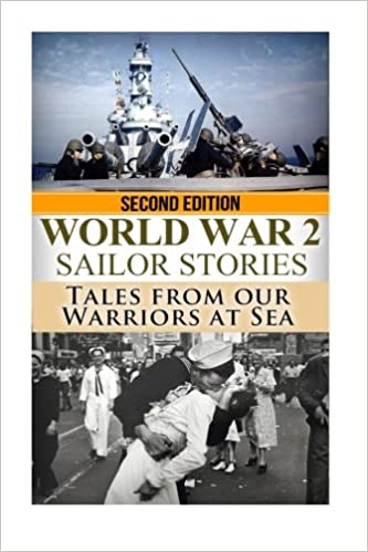 World War 2 Sailor Stories: Tales from Our Warriors at Sea