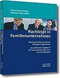 Nachfolge in Familienunternehmen: Den Generationswechsel erfolgreich gestalten – Ein Orientierungsbuch für Unternehmerfamilien und ihre Berater