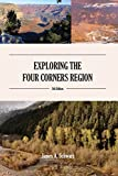 Exploring the Four Corners Region - 5th Edition: A Guide to the Southwestern United States Region of Arizona, Southern Utah, Southern Colorado & Northern New Mexico