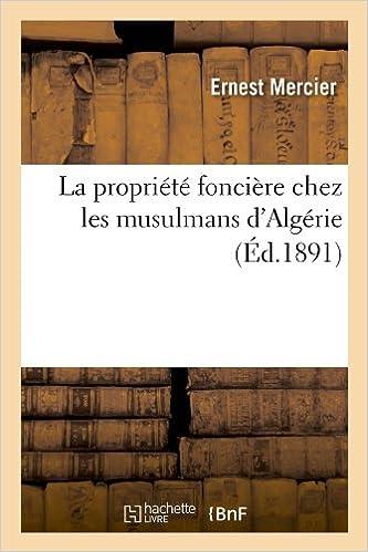 Book La Propriete Fonciere Chez Les Musulmans D'Algerie (Ed.1891) (Sciences Sociales)