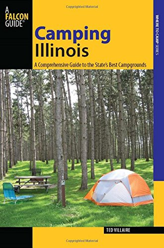 Camping Illinois: A Comprehensive Guide To The State's Best Campgrounds (State Camping Series)