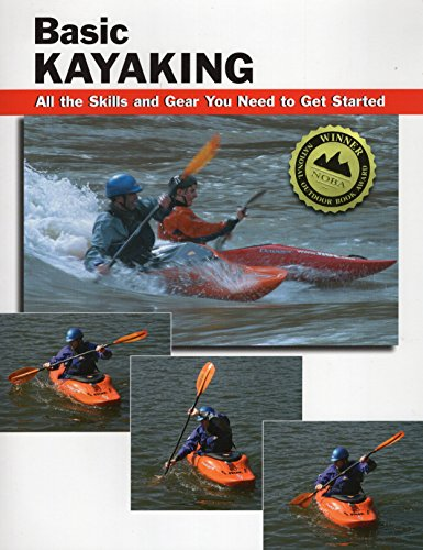 Basic Kayaking: All the Skills and Gear You Need to Get...