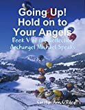 Going Up! Hold on to Your Angels: Book V of the Collection Archangel Michael Speaks
