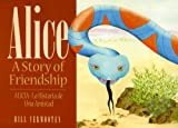Alice. A Story of Friendship, Bill Vermooten, 188667938X