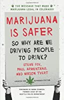 Marijuana is Safer: So Why Are We Driving People to Drink? 2nd Edition