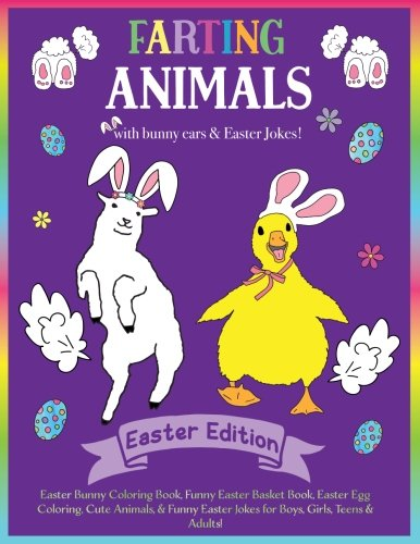 Farting Animals Easter Edition Easter Bunny Coloring Book with Easter Jokes!: Easter Basket Stuffer for Boys, Girls, Teens & Adults! With Funny Bunny ... Cute Easter Animals, Funny Easter Fart Book!