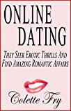 Online Dating: They Seek Erotic Thrills And Find Amazing Romantic Affairs (SWINGERS Book 33)