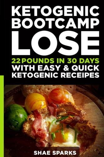Ketosis: Keto: Ketogenic Diet: Ketogenic Bootcamp: Lose 22 Pounds in 30 Days with Easy & Quick Ketogenic Recipes (diabetes, diabetes diet, paleo, … carb, low carb diet, weight loss) (Volume 1)