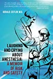 Laughing and Crying about Anesthesia - A Memoir of Risk and Safety, Gerald Zeitlin, 1463798067