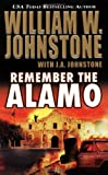 Remember the Alamo, William W. Johnstone, 0786018747
