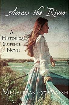 Across the River: A Historical Suspense Novel by [Easley-Walsh, Megan]