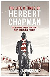 The Life and Times of Herbert Chapman