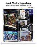 Small Marine Aquariums: Design, Gear & Examples of Successful Set-Ups (Volume 3)
