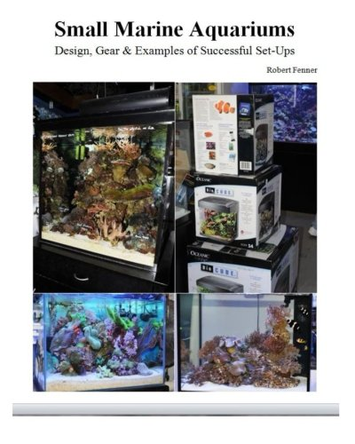 Small Marine Aquariums: Design, Gear & Examples of Successful Set-Ups (Volume 3) by CreateSpace Independent Publishing Platform
