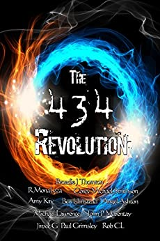 The 434 Revolution by [Thornton, Broadie J, MonaLeza, R, Umstead, Ben, Ashton, Angel MA, CL, Rob, Kay, Amy, Lawrence, Michael, Grimsley, Paul, Smithson, Corey Michael, Marentay, John P, Jinxie G]