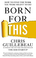 Born For This: How to Find the Work You Were Meant to Do by Chris Guillebeau (2016-04-21)