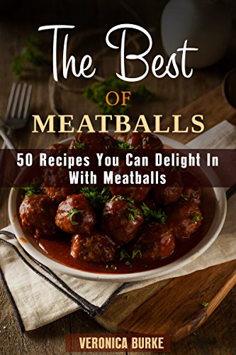 The Best of Meatballs: 50 Recipes You Can Delight In With Meatballs (Italian-Inspired Recipes) by [Burke, Veronica]