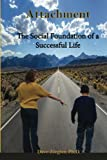 img - for Attachment: The Social Foundation of a Successful Life (The Success Series) (Volume 1) book / textbook / text book