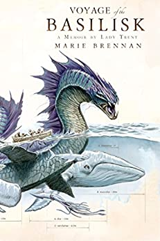 Voyage of the Basilisk: A Memoir by Lady Trent (A Natural History of Dragons Book 3) by [Brennan, Marie]