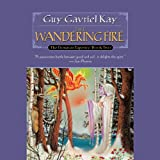 Front cover for the book The Wandering Fire by Guy Gavriel Kay