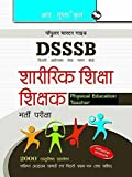 DSSSB: TGT/PGT Sharirik Shiksha Shikshak Physical Education Teacher Recruitment Exam Guide